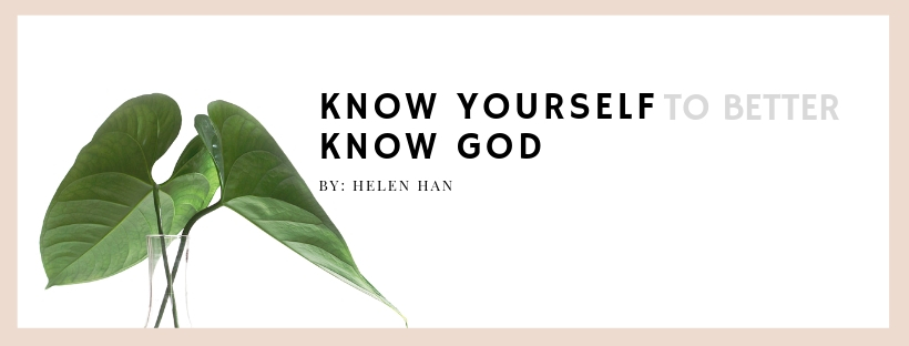 Knowing Yourself to Better Know God by Helen Han